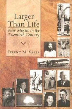 Larger Than Life: New Mexico in the Twentieth Century - Szasz, Ferenc Morton