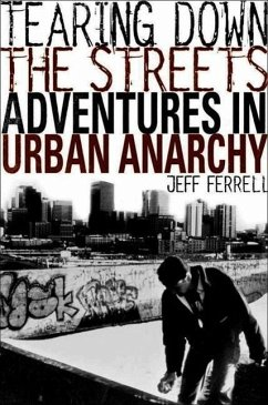 Tearing Down the Streets: Adventures in Urban Anarchy - Ferrell, J.
