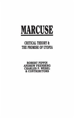 Marcuse: Critical Theory and the Promise of Utopia - Pippin, Robert B. Feenberg, Andrew Webel, Charles