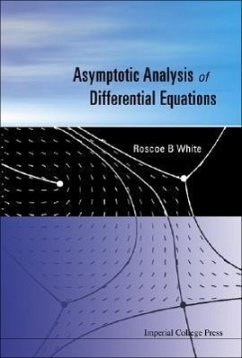 Asymptotic Analysis of Differential Equations - White, Roscoe B.