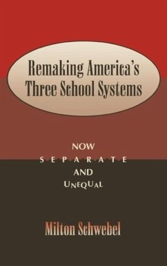 Remaking America's Three School Systems: Now Separate and Unequal - Schwebel, Milton