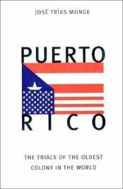 Puerto Rico: The Trials of the Oldest Colony in the World - Monge, Jose Trias Trias Monge, Jose