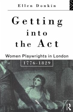 Getting Into the ACT: Women Playwrights in London 1776-1829 - Donkin, Ellen
