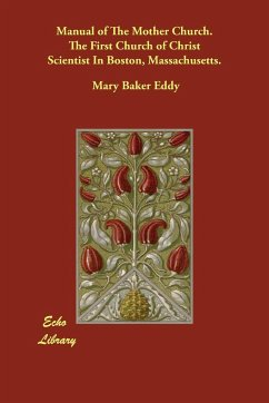 Manual of the Mother Church. the First Church of Christ Scientist in Boston, Massachusetts. - Eddy, Mary Baker