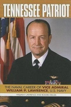 Tennessee Patriot: The Naval Career of Vice Admiral William P. Lawrence, U.S. Navy - Lawrence, William P. Rausa, Rosario