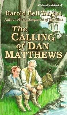 The Calling of Dan Matthews - Wright, Harold Bell