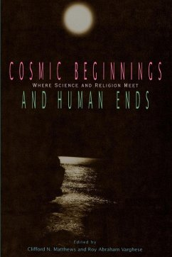 Cosmic Beginnings and Human Ends: Where Science and Religion Meet - Kenney, Jim