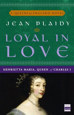 Loyal in Love: Henrietta Maria, Wife of Charles I - Plaidy, Jean