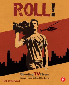 Roll! Shooting TV News: Views from Behind the Lens - Underwood, Rich