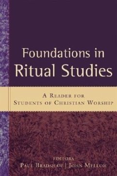 Foundations in Ritual Studies: A Reader for Students of Christian Worship - Herausgeber: Bradshaw, Paul Melloh, John