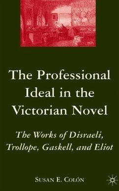 The Professional Ideal in the Victorian Novel: The Works of Disraeli, Trollope, Gaskell, and Eliot - Colon, S.