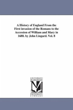 A History of England from the First Invasion of the Romans to the Accession of William and Mary in 1688. by John Lingard. Vol. 8 - Lingard, John