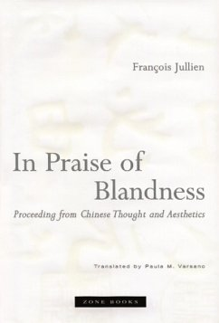 In Praise of Blandness: Proceeding from Chinese Thought and Aesthetics - Jullien, Francois