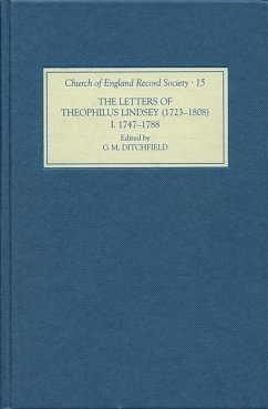The Letters of Theophilus Lindsey (1723-1808): Volume I: 1747-1788 - Ditchfield, G.M. (ed.)