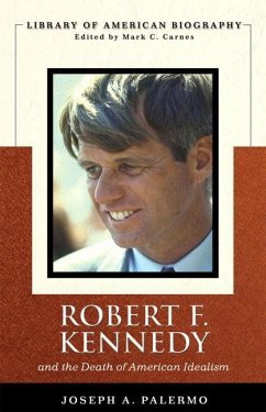 Robert F. Kennedy: And the Death of American Idealism - Palermo, Joseph A.