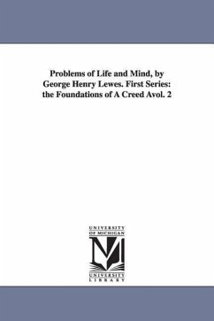 Problems of Life and Mind, by George Henry Lewes. First Series: The Foundations of a Creed Avol. 2 - Lewes, George Henry