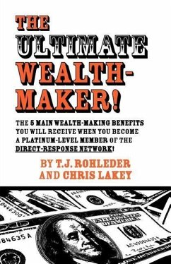 The Ultimate Wealth-Maker! - Rohleder, T. J. Lakey, Chris