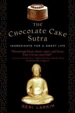 The Chocolate Cake Sutra: Ingredients for a Sweet Life - Larkin, Geri