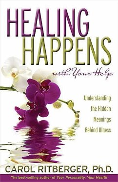 Healing Happens with Your Help: Understanding the Hidden Meanings Behind Illness - Ritberger, Carol