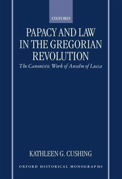 Papacy and Law in the Gregorian Revolution: The Canonistic Work of Anselm of Lucca - Cushing, Kathleen