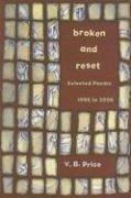 Broken and Reset: Selected Poems, 1966 to 2006 - Price, V. B.