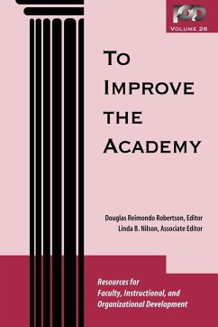To Improve the Academy, Volume 26: Resources for Faculty, Instructional, and Organizational Development - Herausgeber: Robertson, Douglas Reimondo Nilson, Linda Burzotta