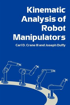 Kinematic Analysis of Robot Manipulators - Crane, Carl D. , III Duffy, Joseph Crane, III Carl D.