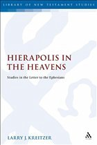 Hierapolis in the Heavens: Studies in the Letter to the Ephesians - Kreitzer, Larry J.