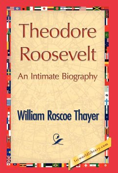 Theodore Roosevelt, an Intimate Biography - Thayer, William Roscoe William Roscoe Thayer
