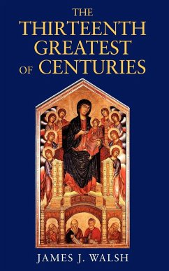 The Thirteenth, Greatest of Centuries - Walsh, James J.