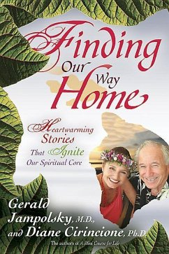 Finding Our Way Home: Heartwarming Stories That Ignite Our Spiritual Core - Jampolsky, Gerald G. Cirincione, Diane V.