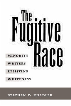The Fugitive Race: Minority Writers Resisting Whiteness - Knadler, Stephen P.