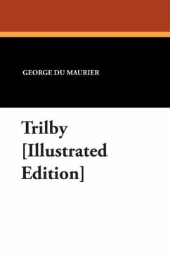 Trilby [Illustrated Edition] - du Maurier, George