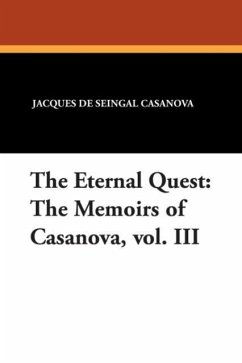 The Eternal Quest: The Memoirs of Casanova, Vol. III - Casanova, Jacques De Seingal