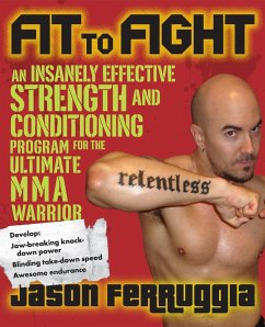 Fit to Fight: An Insanely Effective Strength and Conditioning Program for the Ultimate MMA Warrior - Ferruggia, Jason