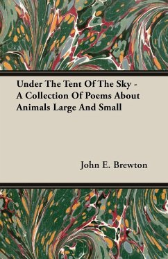 Under the Tent of the Sky - A Collection of Poems about Animals Large and Small - Brewton, John E.