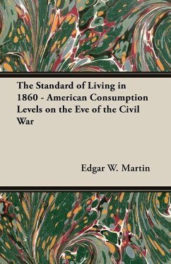 The Standard of Living in 1860 - American Consumption Levels on the Eve of the Civil War - Martin, Edgar W.