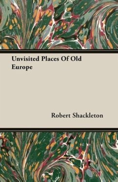 Unvisited Places Of Old Europe - Shackleton, Robert