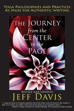 The Journey from the Center to the Page: Yoga Philosophies & Practices as Muse for Authentic Writing - Davis, Jeff
