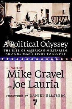 A Political Odyssey: The Rise of American Militarism and One Man's Fight to Stop It - Gravel, Mike Lauria, Joe