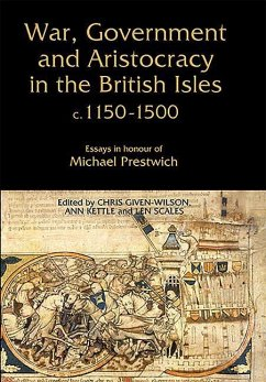 War, Government and Aristocracy in the British Isles, c.1150-1500: Essays in Honour of Michael Prestwich - Herausgeber: Given-Wilson, Chris Scales, Len Kettle, Ann