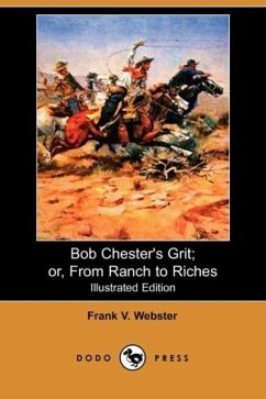 Bob Chester's Grit Or, from Ranch to Riches (Illustrated Edition) (Dodo Press) - Webster, Frank V.