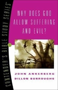 Why Does God Allow Suffering and Evil? - Ankerberg, John Burroughs, Dillon