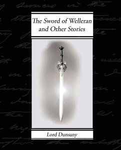 The Sword of Welleran and Other Stories - Dunsany, Edward John Moreton