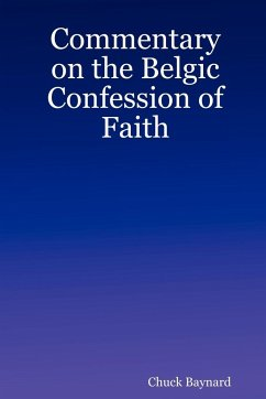 Commentary on the Belgic Confession of Faith - Baynard, Chuck