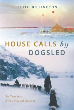 House Calls by Dogsled: Six Years in an Arctic Medical Outpost - Billington, Keith