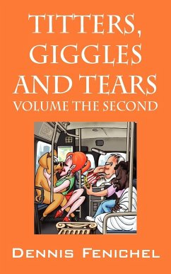 Titters, Giggles and Tears: Volume the Second - Would Someone Please Turn This Volume Down! - Fenichel, Dennis