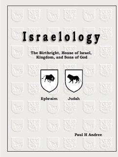 Israelology - The Birthright, House of Israel, Kingdom, and Sons of God - Andree, Paul H. , III