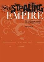 Stealing Empire: P2P, Intellectual Property and Hip-Hop Subversion - Haupt, Adam