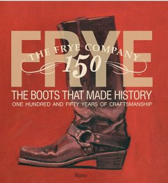 Frye: The Boots That Made History: 150 Years of Craftsmanship - Taylor, James